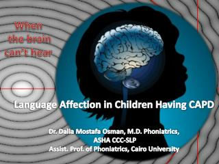 Language Affection in Children Having CAPD Dr. Dalia  Mostafa Osman , M.D.  Phoniatrics ,