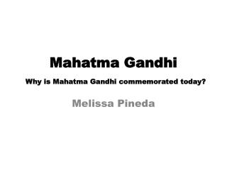 Mahatma Gandhi  Why is Mahatma Gandhi commemorated today?
