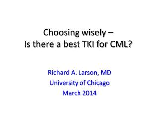 Choosing wisely � Is there a best TKI for CML?