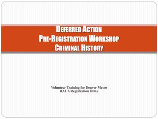 Deferred Action  Pre-Registration Workshop  Criminal History