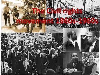 The Civil rights movement 1860s-1960s
