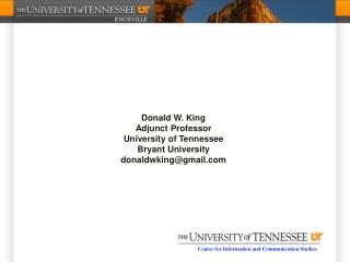 Donald W. King Adjunct Professor University of Tennessee Bryant University donaldwking@gmail.com