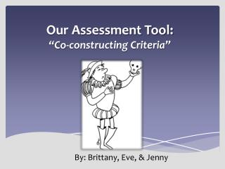 "Our Assessment Tool:  ""Co-constructing Criteria"""