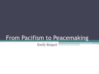 From Pacifism to Peacemaking