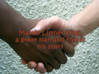 Martin Luther King,         a great man and this is his story