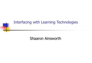 Interfacing with Learning Technologies Shaaron Ainsworth
