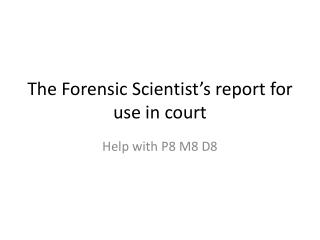 The Forensic Scientist's report for use in court