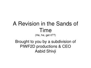 A Revision in the Sands of Time (He, he, get it??)