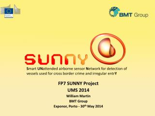 FP7 SUNNY Project UMS 2014 William Martin BMT Group Exponor , Porto - 30 th  May 2014