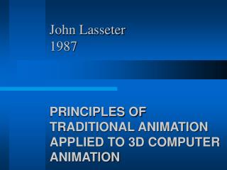 John Lasseter 1987 PRINCIPLES OF TRADITIONAL ANIMATION