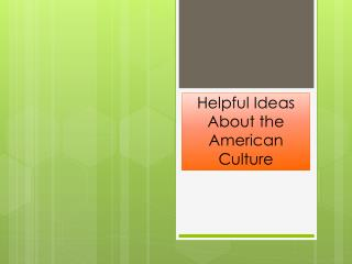 Helpful  Ideas  About the  American Culture