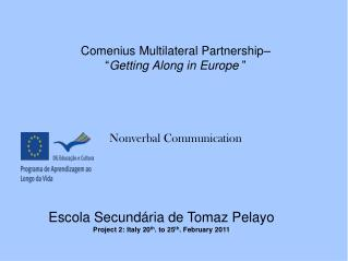 Comenius  Multilateral Partnership�  � Getting Along in  Europe  � Nonverbal Communication