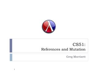 CS51:  References and Mutation