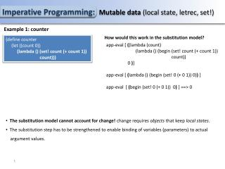 Imperative Programming:   Mutable data  (local state,  letrec , set!)