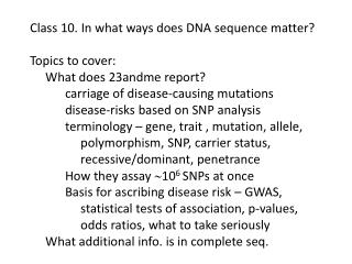Class 10. In what ways does DNA sequence matter? Topics to cover:      What does 23andme report?
