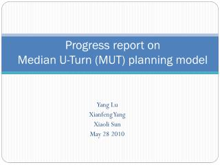 Progress report on Median U-Turn (MUT) planning model