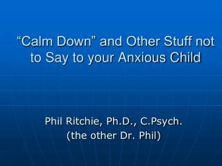 """Calm Down"" and Other Stuff not to Say to your Anxious Child"