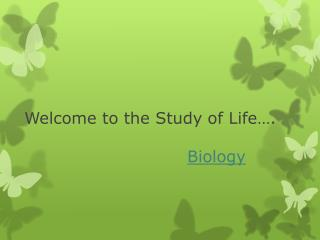 Welcome to the Study of Life�. Biology