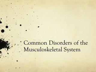 Common Disorders of the Musculoskeletal System
