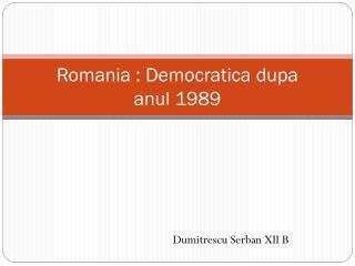 Romania :  Democratica dupa anul  1989