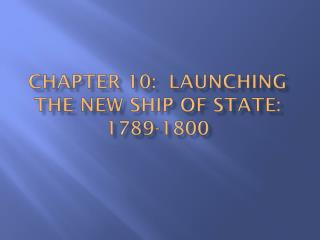 Chapter 10:  Launching the New ship of state: 1789-1800
