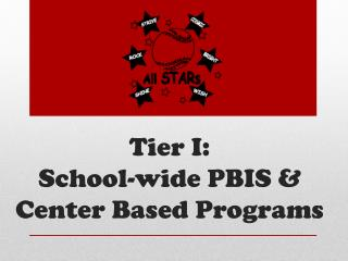 Tier I:   School-wide PBIS & Center Based Programs