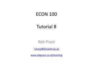ECON 100 Tutorial 8