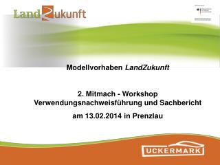 Modellvorhaben  LandZukunft 2. Mitmach - Workshop Verwendungsnachweisführung  und Sachbericht
