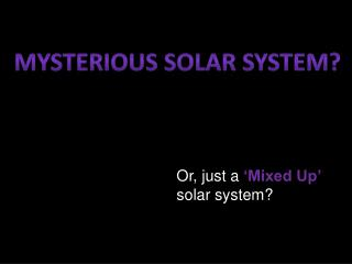 Mysterious Solar System?