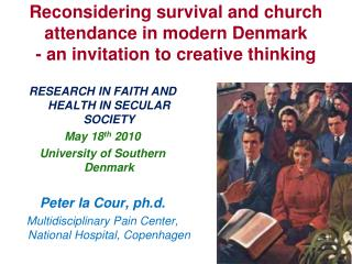 RESEARCH IN FAITH AND HEALTH IN SECULAR SOCIETY May 18 th  2010 University of Southern Denmark