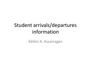 Student arrivals/departures information