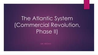 The Atlantic System (Commercial Revolution, Phase II)