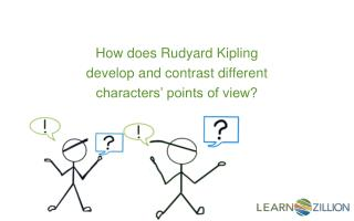 How does Rudyard Kipling  develop and contrast different  characters' points of view?
