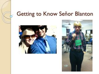 Getting to Know  Señor  Blanton