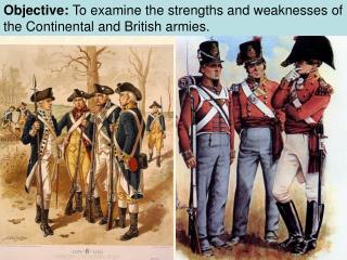 Objective:  To examine the strengths and weaknesses of the Continental and British armies.