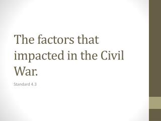 The factors that impacted in the Civil War.