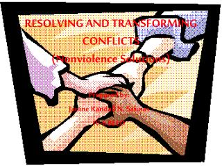 RESOLVING AND TRANSFORMING CONFLICTS (Nonviolence Solutions)