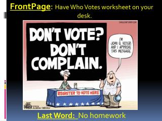 FrontPage :  Have Who Votes worksheet on your desk.