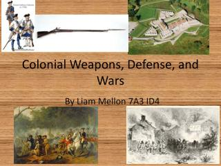 Colonial Weapons, Defense, and Wars