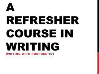 A refresher course in Writing