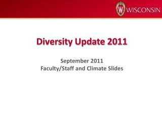 Diversity Update 2011 September  2011 Faculty/Staff and Climate Slides