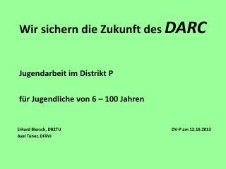 Wir sichern die Zukunft des  DARC Jugendarbeit  im Distrikt  P für Jugendliche von 6 – 100 Jahren