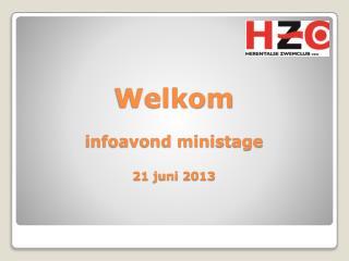 Welkom infoavond ministage 21 juni 2013