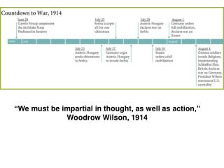 """We  must be impartial in thought, as well as  action,"" Woodrow Wilson, 1914"
