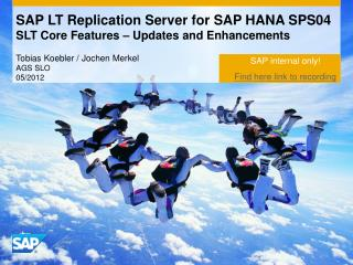 SAP LT Replication Server for SAP HANA SPS04 SLT Core Features – Updates and Enhancements