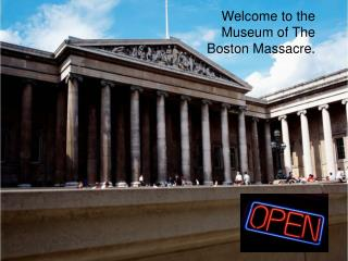 Welcome to the Museum of The Boston Massacre.