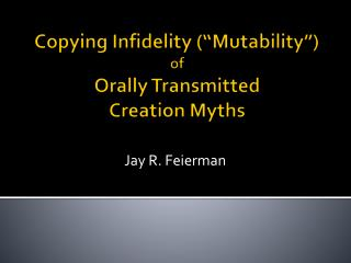 "Copying Infidelity (""Mutability"") of Orally Transmitted  Creation Myths"