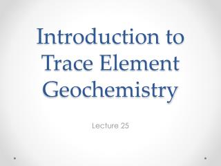 Introduction to Trace Element Geochemistry