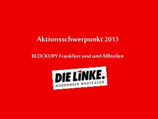 Aktionsschwerpunkt 2013 BLOCKUPY Frankfurt und umFAIRteilen