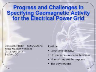 Progress and Challenges in Specifying Geomagnetic Activity for the Electrical Power Grid
